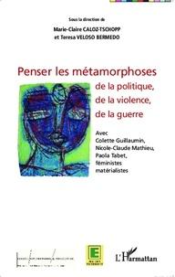 Marie-Claire Caloz-Tschopp - Penser la métamorphoses de la politique, de la violence, de la guerre.