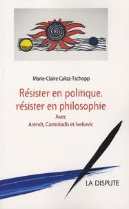 Marie-Claire Caloz-Tschopp - Résister en politique, résister en philosophie.