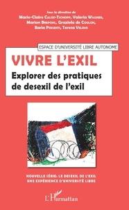 Marie-Claire Caloz-Tschopp et Valeria Wagner - Vivre l'exil - Explorer des pratiques de desexil de l'exil.