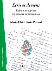 Marie-Claire Cavin Piccard - Ecris et deviens - Enfants en rupture et puissance de l'imaginaire.