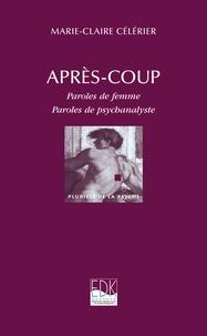 Marie-Claire Célérier - Après-coup - Paroles de femme, paroles de psychanalyste.