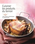 Marie Claire - Cuisiner les produits du terroir - 100 recettes authentiques et savoureuses.