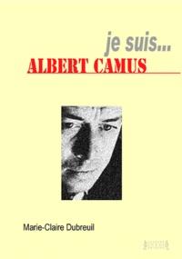 Marie-Claire Dubreuil - Je suis... Albert Camus.