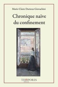 Marie-claire Durieux-giovachini - Chronique naïve du confinement.