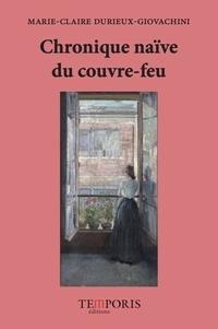 Marie-claire Durieux-giovachini - Chronique naïve du couvre-feu.