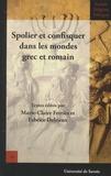 Marie-Claire Ferriès et Fabrice Delrieux - Spolier et confisquer dans les mondes grec et romain.