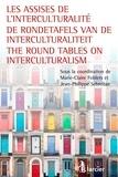 Marie-Claire Foblets et Jean-Philippe Schreiber - Les assises de l'interculturalité / De Rondetafels van de Interculturaliteit / The Round Tables on Interculturalism.
