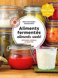 Marie-Claire Frédéric et Guillaume Stutin - Aliments fermentés, aliments santé - Méthodes, conseils et recettes.