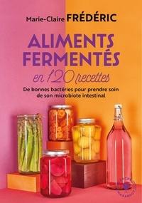 Marie-Claire Frédéric - Aliments fermentés en 120 recettes.
