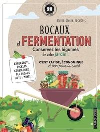 Marie-Claire Frédéric - Bocaux et fermentation - Conservez les légumes de votre jardin ! Choucroute, pickles, cornichons... des bocaux toute l'année ! C'est rapide, économique et bon pour la santé.