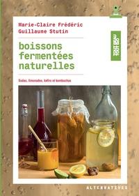 Marie-Claire Frédéric et Guillaume Stutin - Boissons fermentées naturelles - Sodas, limonades, kéfirs et kombuchas.