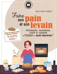 """Marie-Claire Frédéric - Faire son pain et son levain - Pétrissage, façonnage, levée et cuisson """"maison"""" sans machine !."""