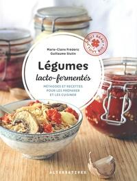 Marie-Claire Frédéric et Guillaume Stutin - Légumes lacto-fermentés - Méthodes et recettes pour les préparer et les cuisiner.