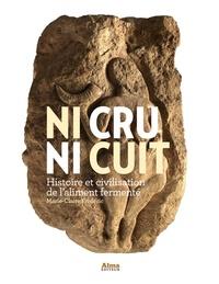 Ni cru, ni cuit- Histoire et civilisation de l'aliment fermenté - Marie-Claire Frédéric |