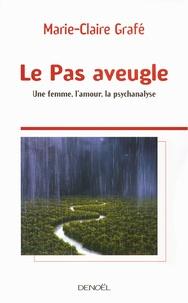 Marie-Claire Grafé - Le Pas aveugle - Une femme, l'amour, la psychanalyse.