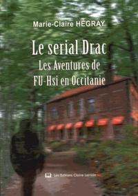 Marie-Claire Hégray - Le serial Drac - Les aventures de Fu-Hsi en Occitanie.