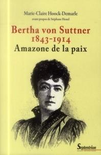 Marie-Claire Hoock-Demarle - Bertha von Suttner (1843-1914) - Amazone de la paix.