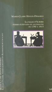 Marie-Claire Hoock-Demarle - La Rage d'écrire : Femmes-écrivains en Allemagne (1789-1850).