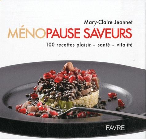 Marie-Claire Jeannet - Ménopause saveurs - 100 recettes plaisir, santé, vitalité.