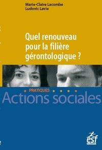 Marie-Claire Lacombe et Ludovic Lavie - Quel renouveau pour la filière gérontologique ?.