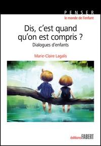 eBooks meilleures ventes Dis, c'est quand qu'on est compris ?  - Dialogues d'enfants 9782849225875 par Marie-Claire Lagalis FB2 (Litterature Francaise)