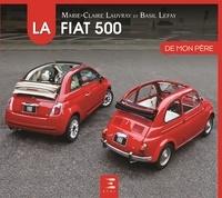 Marie-Claire Lauvray et Basil Lefay - La Fiat 500 de mon père.