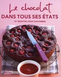 Marie Claire - Le chocolat dans tous ses états - 101 recettes pour succomber.