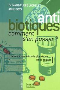 Marie-Claire Lhommelet et Anne Davis - Antibiotiques - Comment s'en passer ?.