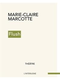 Livres de téléchargement itouch gratuits Flush 9782896996964 par Marie-Claire Marcotte (French Edition)