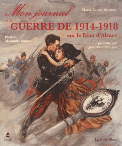 Marie-Claire Mengès - Mon journal de la guerre de 1914-1918 sur le front d'Alsace.