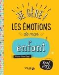 Marie-Claire Penot - Je gère ! Les émotions de mon enfant.