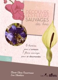Marie-Claire Rassemusse et Eva Chatelain - Découvre les fleurs sauvages des bois.