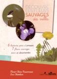 Marie-Claire Rassemusse et Eva Chatelain - Découvre les fleurs sauvages des villes.
