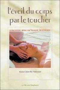 Marie-Claire Ré-Vaussenat - L'Eveil du corps par le toucher.