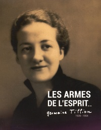 Marie-Claire Ruet et Vincent Briand - Les armes de l'esprit - Germaine Tillion 1939-1954.