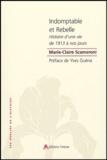 Marie-Claire Scamaroni - Indomptable et rebelle - Histoire d'une vie de 1913 à nos jours.