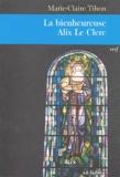 Marie-Claire Tihon - La bienheureuse Alix Le Clerc.