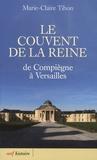 Marie-Claire Tihon - Le couvent de la reine - De Compiègne à Versailles.