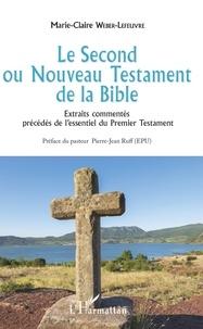 Marie-Claire Weber-Lefeuvre - Le Second ou Nouveau Testament de la Bible - Extraits commentés précédés de l'essentiel du Premier Testament.