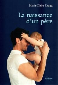 Marie-Claire Zaugg - La naissance d'un père.
