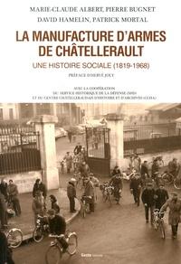 Marie-Claude Albert et Pierre Bugnet - La manufacture d'armes de Châtellerault - Une histoire sociale (1819-1968).