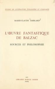 Marie-Claude Amblard - L'œuvre fantastique de Balzac - Sources et philosophie.
