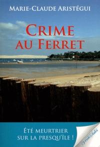 Marie-Claude Aristégui - Crime au Ferret.