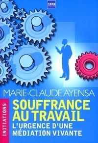 Marie-Claude Ayensa - Souffrance au travail - L'urgence d'une médiation vivante.