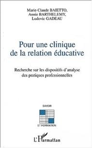 Marie-Claude Baietto et Annie Barthelemy - Pour une clinique de la relation éducative - Recherche sur les dispositifs d'analyse des pratiques professionnelles.