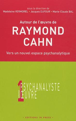 Marie-Claude Bal et Jacques Dufour - Autour de l'oeuvre de Raymond Cahn - Vers un nouvel espace psychanalytique.