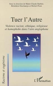 Marie-Claude Barbier - Tuer l'autre : violences raciste, ethnique, religieuse et homophobe dans l'aire anglophone.