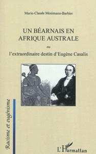 Marie-Claude Barbier - Un Béarnais en Afrique australe ou L'extraordinaire destin d'Eugène Casalis.