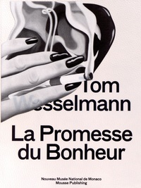 Marie-Claude Beaud et Chris Sharp - Tom Wesselmann - La promesse du bonheur.