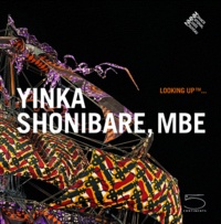 Marie-Claude Beaud et Nathalie Rosticher-Giordano - Yinka Shonibare, MBE - Looking up....